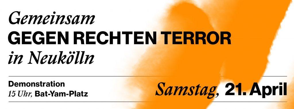 Gemeinsam gegen rechten Terror in Neukölln. Demonstration, Samstag 21. April, 15 Uhr, Bat-Yam-Platz